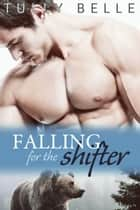 Falling for the Shifter ebook by Tully Belle