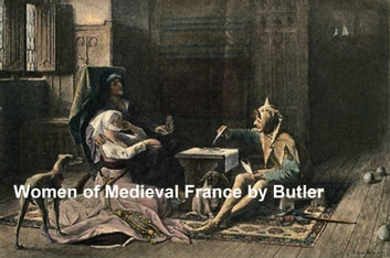 Women of Medieval France, Illustrated ebook by Pierce Butler