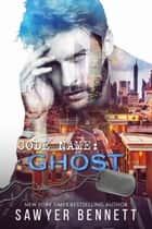 Code Name: Ghost ebook by Sawyer Bennett