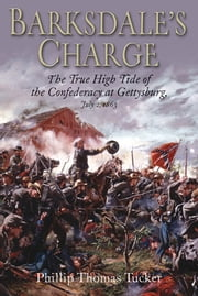 Barksdale's Charge - The True High Tide of the Confederacy at Gettysburg, July 2, 1863 ebook by Thomas Tucker, Phillip
