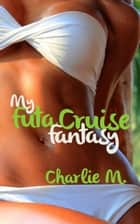 My Futanari Cruise Fantasy ebook by Charlie M.