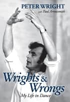 Wrights & Wrongs: My Life in Dance ebook by Peter Wright, Paul Arrowsmith