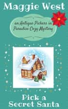 Pick a Secret Santa - Antique Pickers in Paradise Cozy Mystery Series, #9 ebook by Maggie West