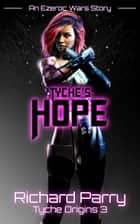 Tyche's Hope - A Space Opera Adventure Science Fiction Origin Story ebook by Richard Parry
