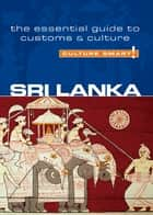 Sri Lanka - Culture Smart! - The Essential Guide to Customs & Culture ebook by Emma Boyle