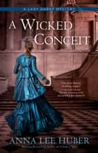 A Wicked Conceit ebook by Anna Lee Huber