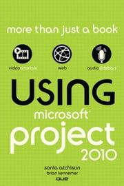 Using Microsoft Project 2010, Enhanced Edition ebook by Atchison, Sonia