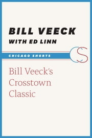 Bill Veeck's Crosstown Classic ebook by Bill Veeck,Ed Linn