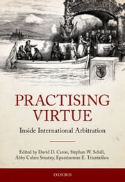 Practising Virtue: Inside International Arbitration ebook by David D. Caron,Stephan W. Schill,Abby Cohen Smutny,Triantafilou