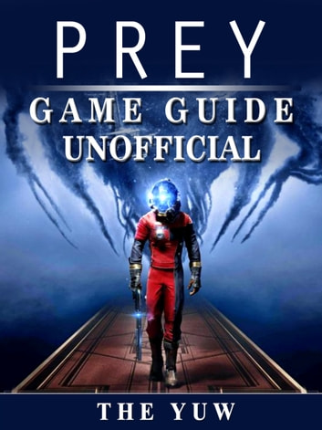 Prey Game Guide Unofficial ebook by THE YUW