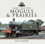 Great Western, Moguls and Prairies ebook by David Maidment