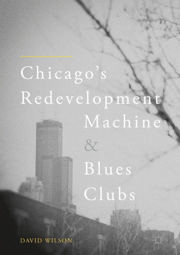 Chicago's Redevelopment Machine and Blues Clubs ebook by David Wilson