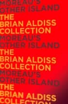Moreau's Other Island (The Monster Trilogy) ebook by Brian Aldiss