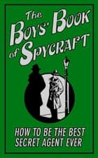 The Boys' Book of Spycraft - How to be the Best Secret Agent Ever ebook by Martin Oliver