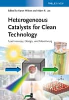 Heterogeneous Catalysts for Clean Technology - Spectroscopy, Design, and Monitoring ebook by Karen Wilson, Adam F. Lee