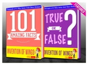 The Invention of Wings - 101 Amazing Facts & True or False? - Fun Facts and Trivia Tidbits Quiz Game Books ebook by G Whiz
