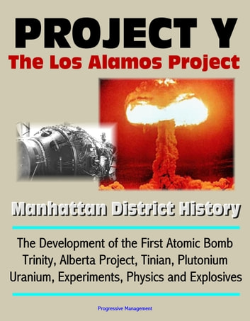 Project Y: The Los Alamos Project - Manhattan District History, The Development of the First Atomic Bomb, Trinity, Alberta Project, Tinian, Plutonium, Uranium, Experiments, Physics and Explosives ekitaplar by Progressive Management