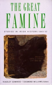 The Great Famine - Studies in Irish History 1845-52 ebook by R. Dudley Edwards, T. Dudley Williams