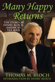 Many Happy Returns - The Story of Henry Bloch, America's Tax Man ebook by Ascend Books Llc