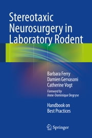 Stereotaxic Neurosurgery in Laboratory Rodent - Handbook on Best Practices ebook by Barbara Ferry,Damien Gervasoni,Catherine Vogt