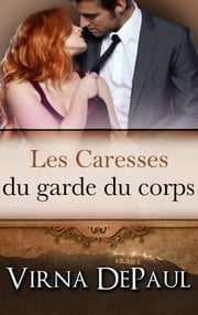 Les Caresses du garde du corps ebook by Virna DePaul