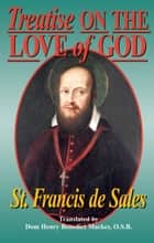 Treatise On the Love of God ebook by St. Francis de Sales