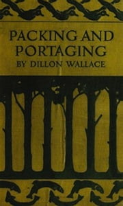 Packing and Portaging (Illustrated) ebook by Dillon Wallace