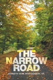 The Narrow Road ebook by Kenneth Gene Montgomery Sr.