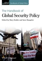 The Handbook of Global Security Policy ebook by Mary Kaldor, Iavor Rangelov