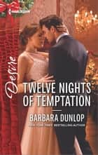 Twelve Nights of Temptation - A Billionaire Boss Workplace Romance ebook by Barbara Dunlop