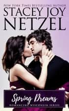 Spring Dreams (Romancing Wisconsin - 11) ebook by Stacey Joy Netzel