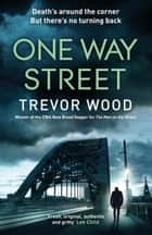 One Way Street - A gritty and addictive crime thriller. For fans of Val McDermid and Ian Rankin ebook by Trevor Wood