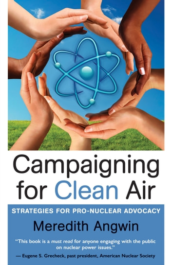Campaigning for Clean Air - Strategies for Pro-Nuclear Advocacy ebook by Meredith Angwin