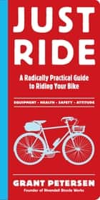 Just Ride ebook by Grant Petersen