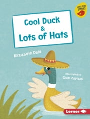 Cool Duck & Lots of Hats ebook by Elizabeth Dale, Giusi Capizzi