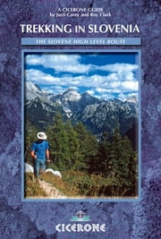 Trekking in Slovenia - The Slovene High Level Route ebook by Justi Carey,Roy Clark