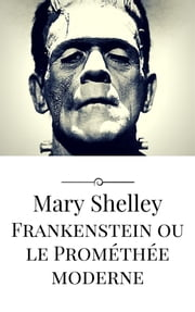 Frankenstein ou le Prométhée moderne ebook by Mary Shelley
