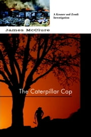 Caterpillar Cop - A Lieutenant Kramer and Detective Sergeant Mickey Zondi Investigation ebook by James McClure