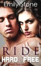 Ride Hard and Free (Hell Fire MC) ebook by Emily Stone