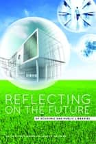 Reflecting on the Future of Academic and Public Libraries ebook by Peter Hernon,Joseph R. Matthews