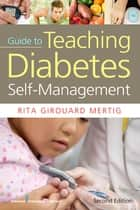 Nurses' Guide to Teaching Diabetes Self-Management ebook by Rita Girouard Mertig, MS, RNC,...