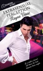 Extrasensual Perception ebook by Rayna Vause