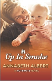 Up in Smoke - A Gay Firefighter Romance ebook by Annabeth Albert