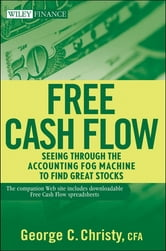 Free Cash Flow - Seeing Through the Accounting Fog Machine to Find Great Stocks ebook by George C. Christy