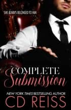 Complete Submission - The Complete Billionaire Bet Series ebook by CD Reiss