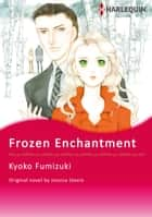 FROZEN ENCHANTMENT - Harlequin Comics ebook by Jessica Steele, KYOKO FUMIZUKI