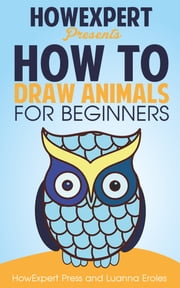 How To Draw Animals For Beginners ebook by HowExpert