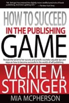 How To Succeed in the Publishing Game ebook by Vickie Stringer