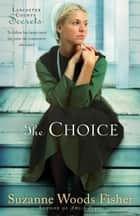 Choice, The (Lancaster County Secrets Book #1) - A Novel ebook by Suzanne Woods Fisher
