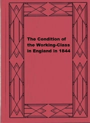 The Condition of the Working-Class in England in 1844 ebook by Friedrich Engels